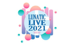 【きたつとむ】『 LUNATIC L IVE 2021 』出演決定!